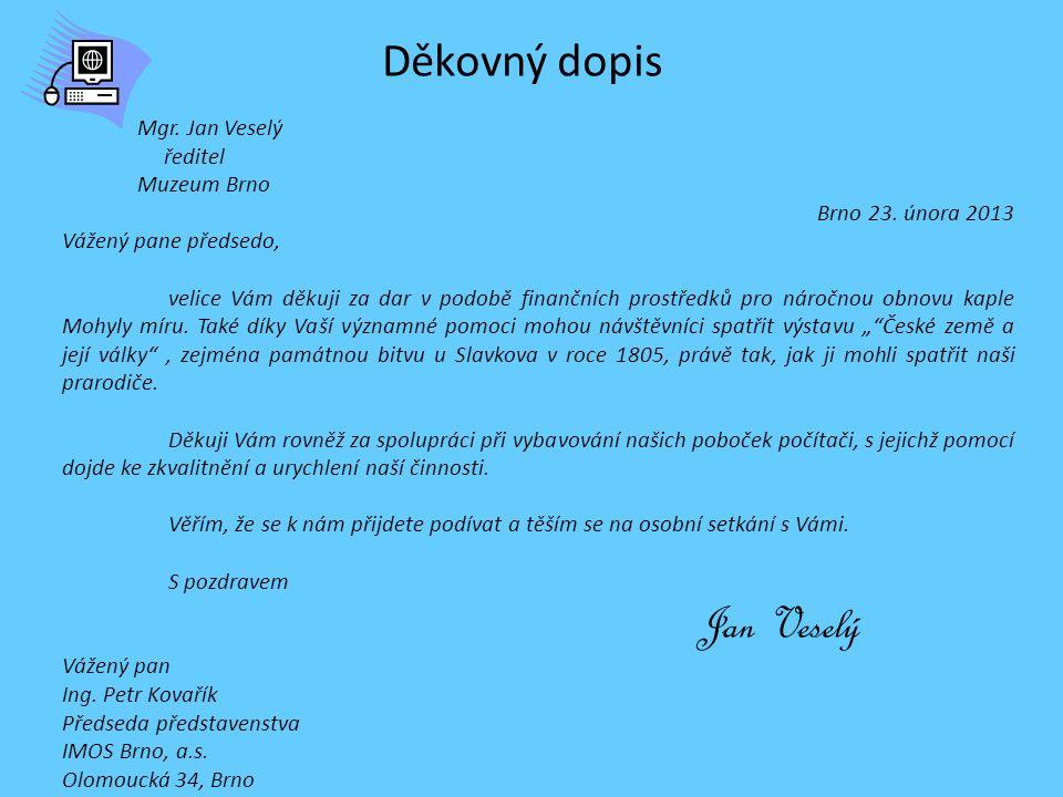 Děkovný dopis Mgr. Jan Veselý ředitel Muzeum Brno Brno 23. února 2013 Vážený pane předsedo, velice Vám děkuji za dar v podobě finančních prostředků pr