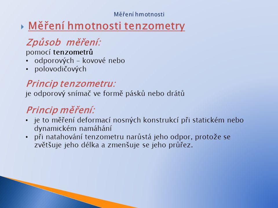  Měření hmotnosti tenzometry Způsob měření: pomocí tenzometrů • odporových - kovové nebo • polovodičových Princip tenzometru: je odporový snímač ve f
