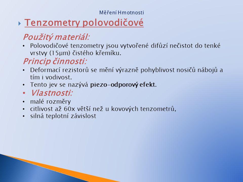  Tenzometry polovodičové Použitý materiál: • Polovodičové tenzometry jsou vytvořené difůzí nečistot do tenké vrstvy (15μm) čistého křemíku. Princip č