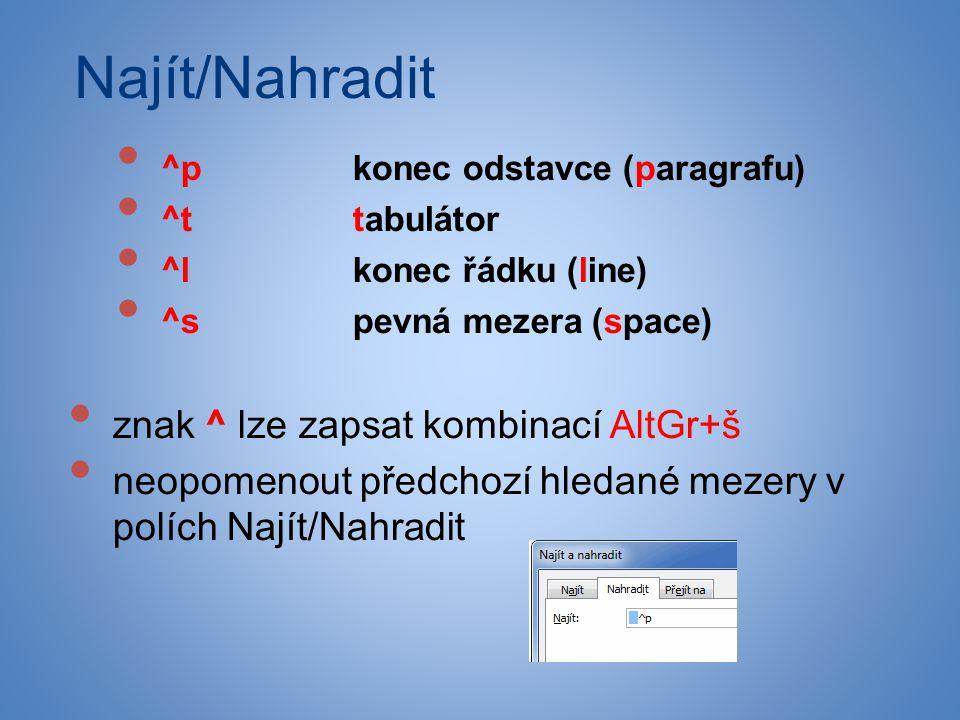 Najít/Nahradit • ^pkonec odstavce (paragrafu) • ^ttabulátor • ^lkonec řádku (line) • ^spevná mezera (space) • znak ^ lze zapsat kombinací AltGr+š • ne