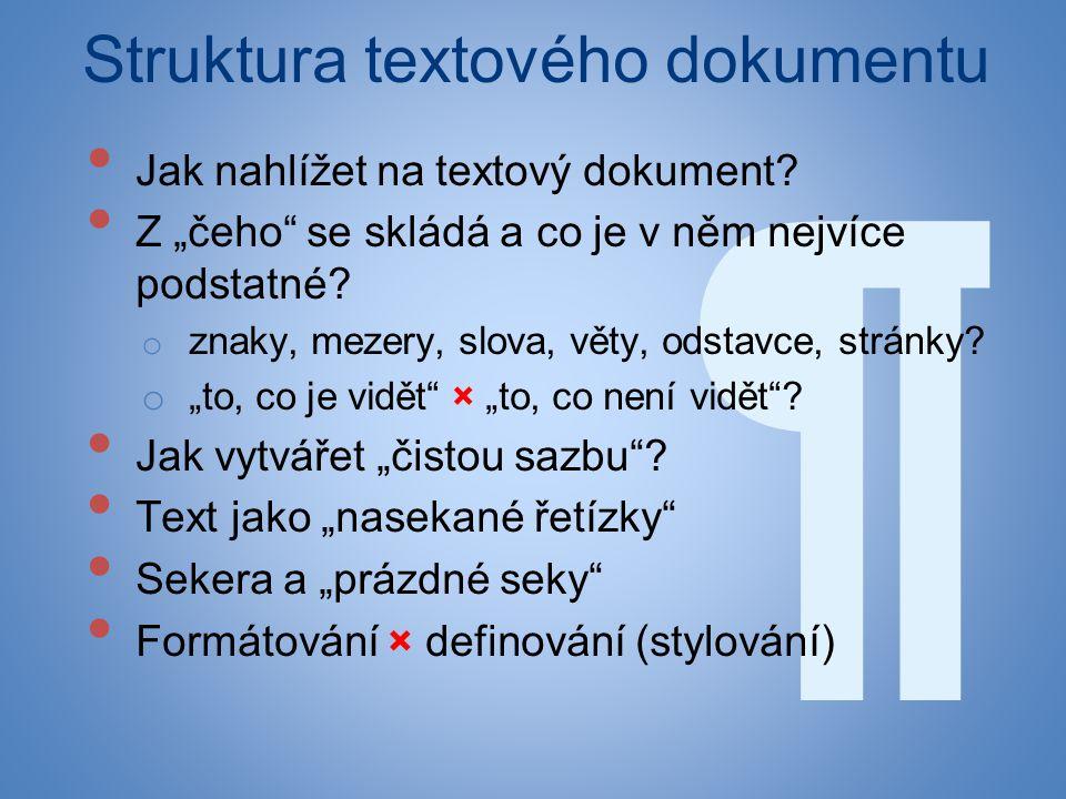 """¶ Struktura textového dokumentu • Jak nahlížet na textový dokument? • Z """"čeho"""" se skládá a co je v něm nejvíce podstatné? o znaky, mezery, slova, věty"""