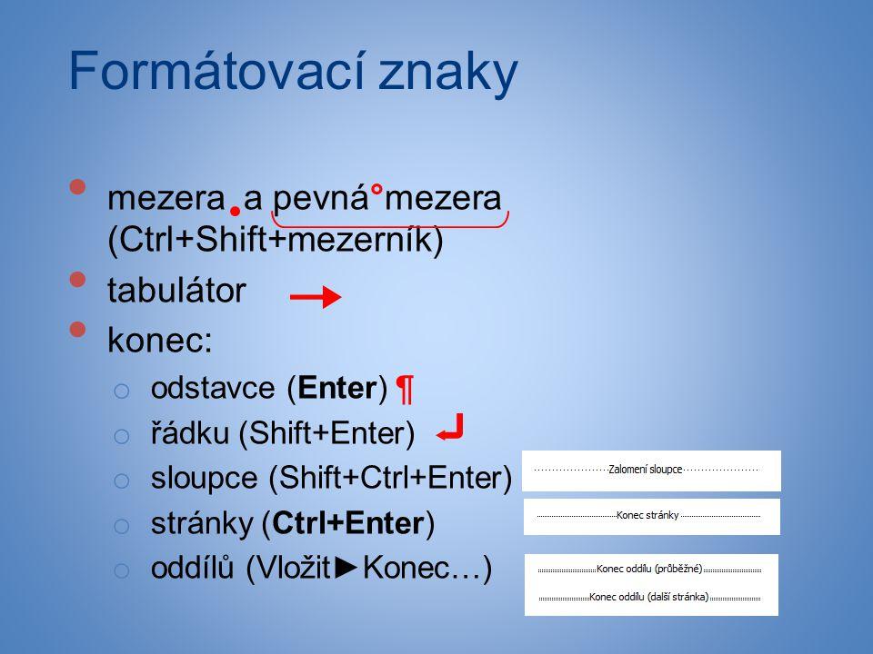 Formátovací znaky • mezera a pevná°mezera (Ctrl+Shift+mezerník) • tabulátor • konec: o odstavce (Enter) ¶ o řádku (Shift+Enter) o sloupce (Shift+Ctrl+