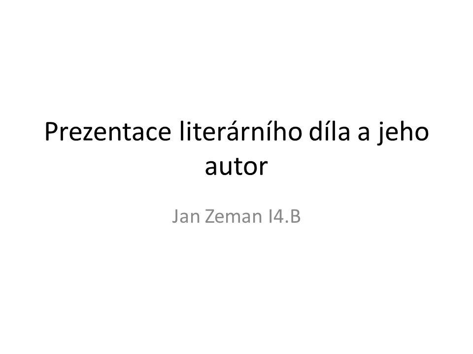 Prezentace literárního díla a jeho autor Jan Zeman I4.B