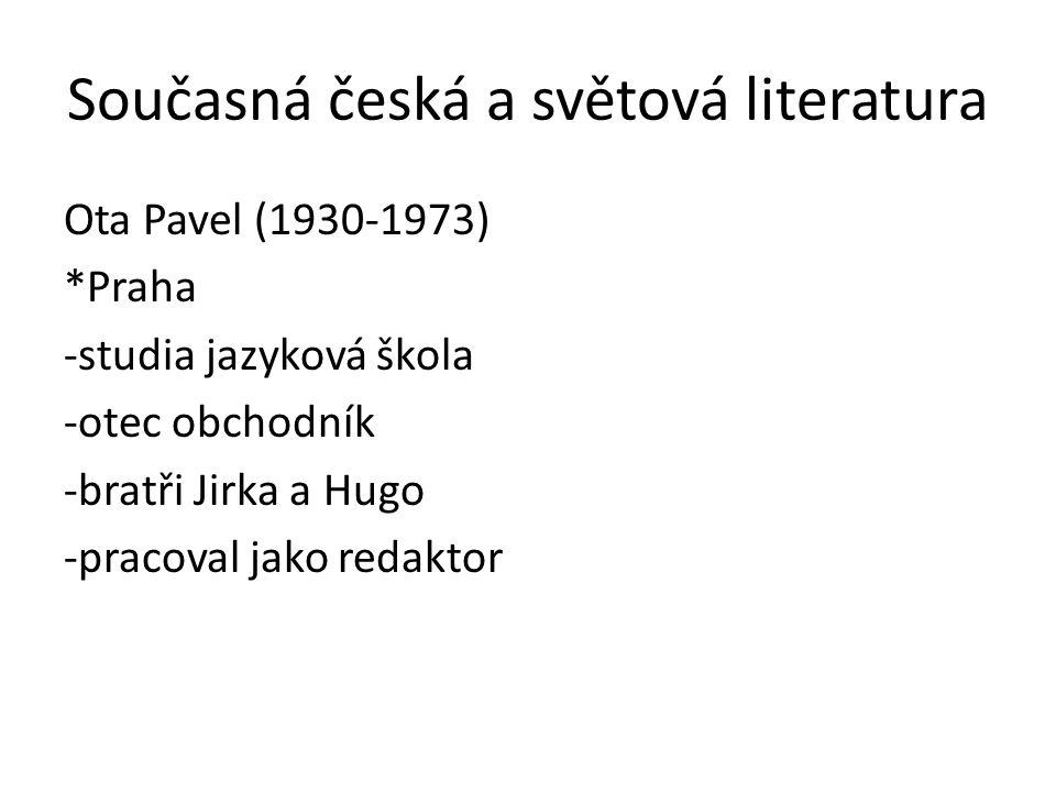 Současná česká a světová literatura Ota Pavel (1930-1973) *Praha -studia jazyková škola -otec obchodník -bratři Jirka a Hugo -pracoval jako redaktor