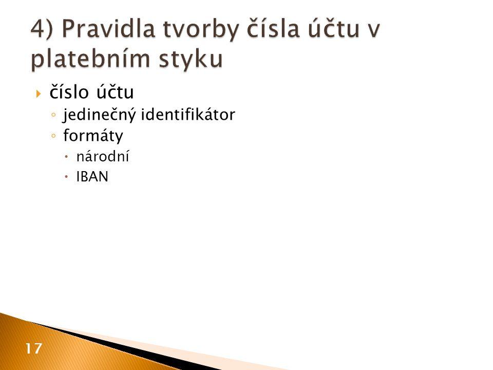  číslo účtu ◦ jedinečný identifikátor ◦ formáty  národní  IBAN 17