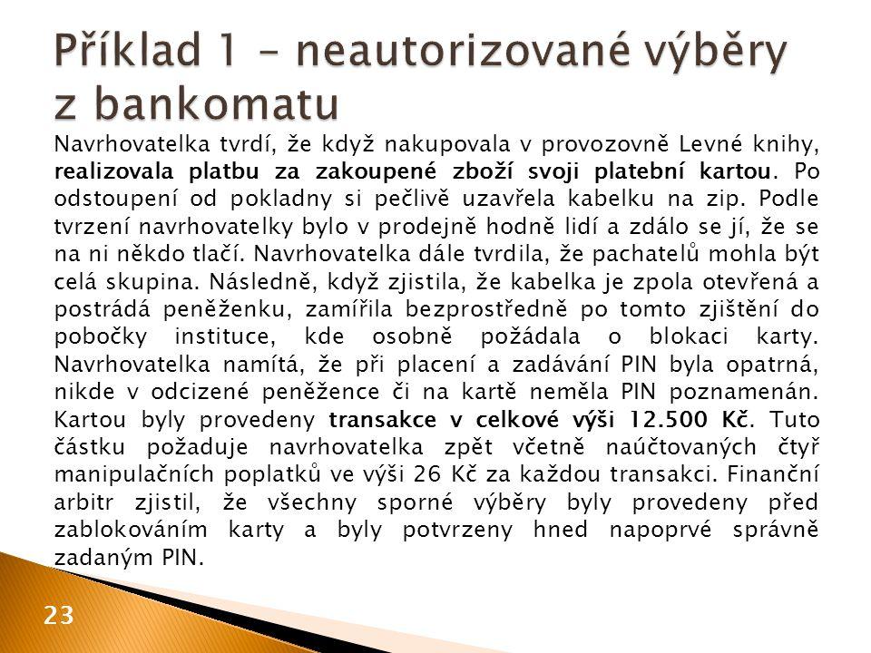 Navrhovatelka tvrdí, že když nakupovala v provozovně Levné knihy, realizovala platbu za zakoupené zboží svoji platební kartou.