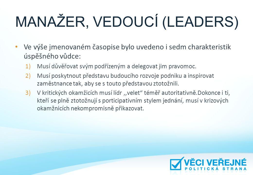 MANAŽER, VEDOUCÍ (LEADERS) • Ve výše jmenovaném časopise bylo uvedeno i sedm charakteristik úspěšného vůdce: 1)Musí důvěřovat svým podřízeným a delego