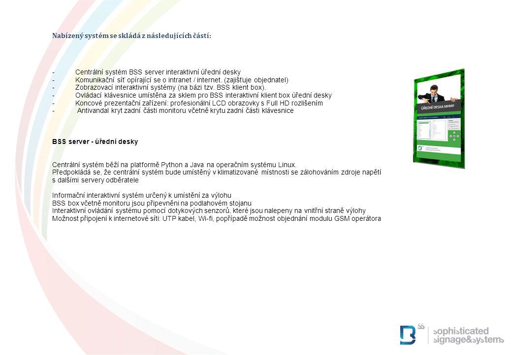 Nabízený systém se skládá z následujících částí: -Centrální systém BSS server interaktivní úřední desky -Komunikační síť opírající se o intranet / int