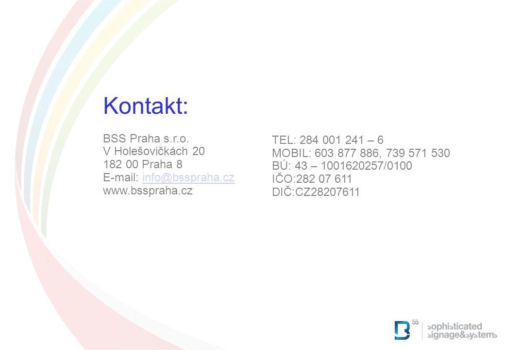 Kontakt: BSS Praha s.r.o. V Holešovičkách 20 182 00 Praha 8 E-mail: info@bsspraha.czinfo@bsspraha.cz www.bsspraha.cz TEL: 284 001 241 – 6 MOBIL: 603 8