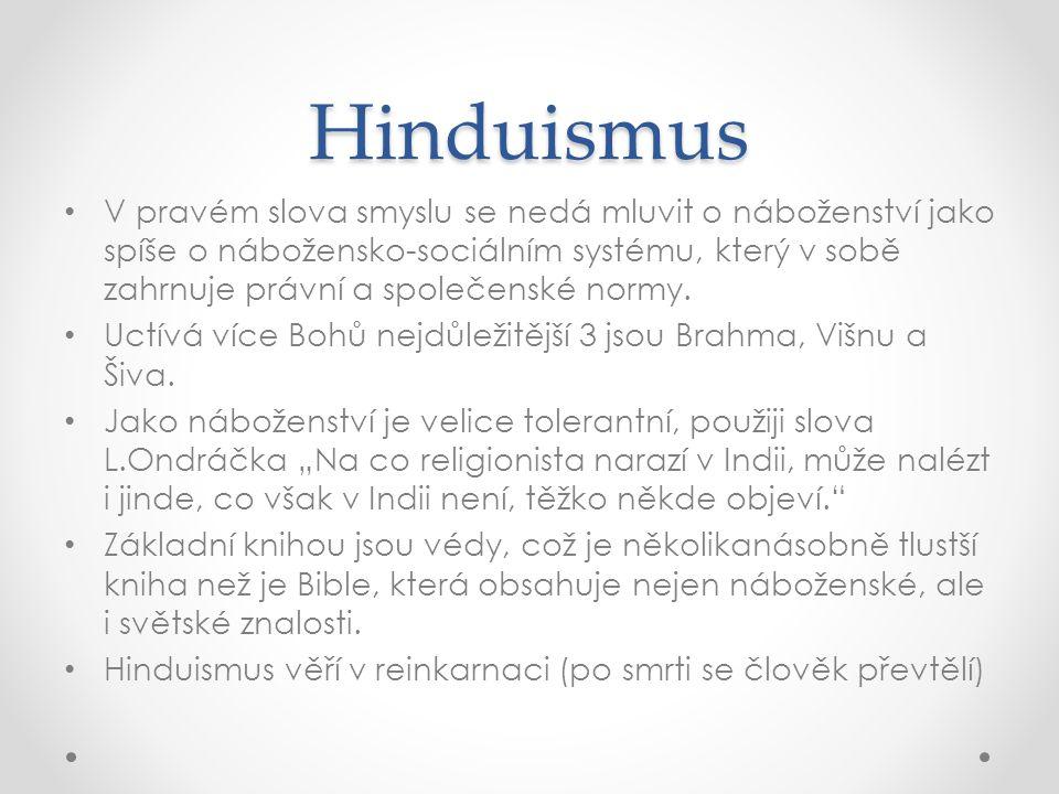 Hinduismus • V pravém slova smyslu se nedá mluvit o náboženství jako spíše o nábožensko-sociálním systému, který v sobě zahrnuje právní a společenské