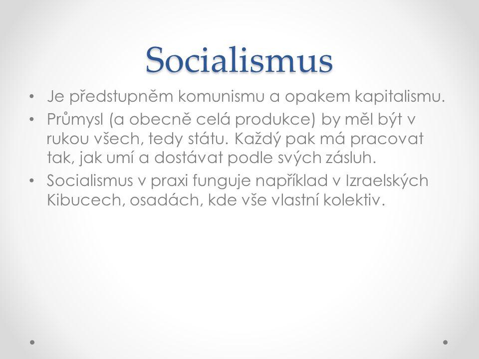 Socialismus • Je předstupněm komunismu a opakem kapitalismu. • Průmysl (a obecně celá produkce) by měl být v rukou všech, tedy státu. Každý pak má pra