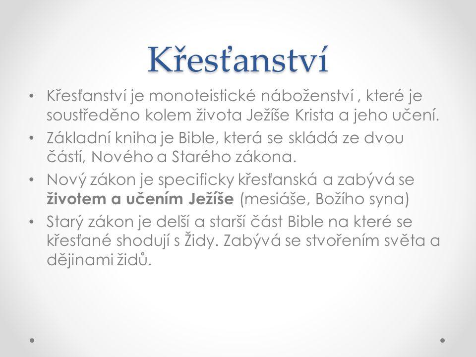 Křesťanství • Křesťanství je monoteistické náboženství, které je soustředěno kolem života Ježíše Krista a jeho učení. • Základní kniha je Bible, která