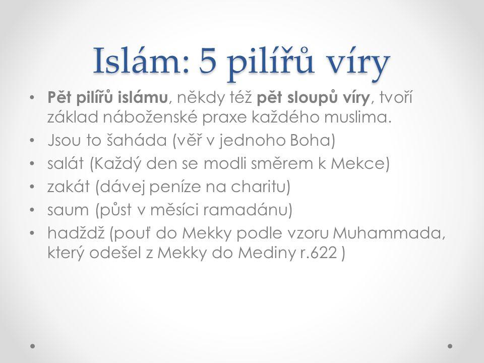 Islám: 5 pilířů víry • Pět pilířů islámu, někdy též pět sloupů víry, tvoří základ náboženské praxe každého muslima. • Jsou to šaháda (věř v jednoho Bo