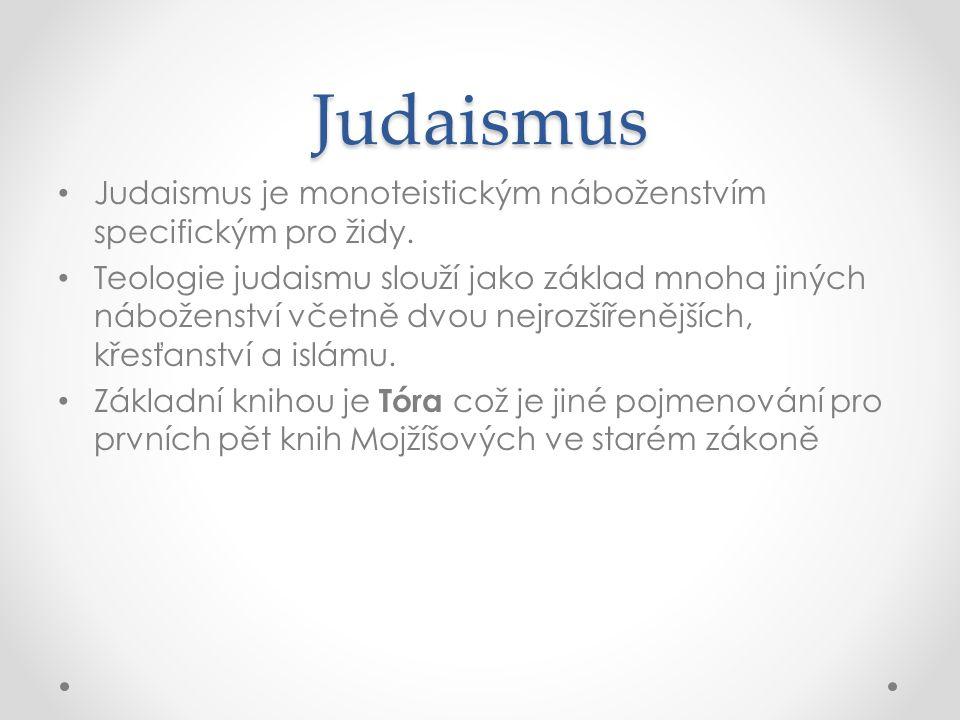 Judaismus • Judaismus je monoteistickým náboženstvím specifickým pro židy. • Teologie judaismu slouží jako základ mnoha jiných náboženství včetně dvou