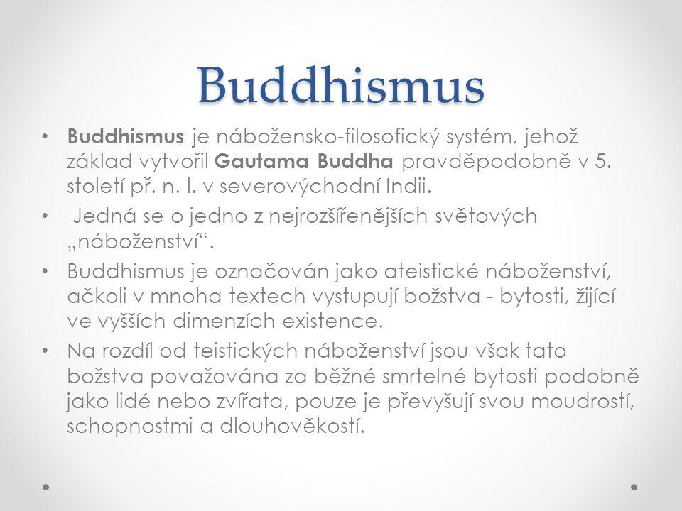 Buddhismus • Buddhismus je nábožensko-filosofický systém, jehož základ vytvořil Gautama Buddha pravděpodobně v 5. století př. n. l. v severovýchodní I