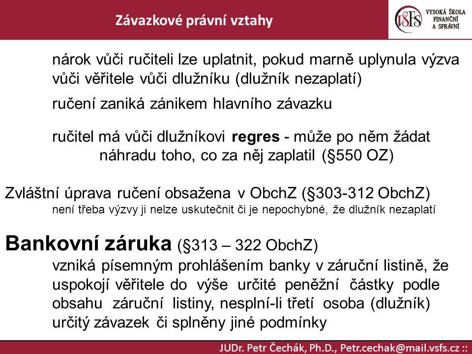 JUDr. Petr Čechák, Ph.D., Petr.cechak@mail.vsfs.cz :: Závazkové právní vztahy nárok vůči ručiteli lze uplatnit, pokud marně uplynula výzva vůči věřite