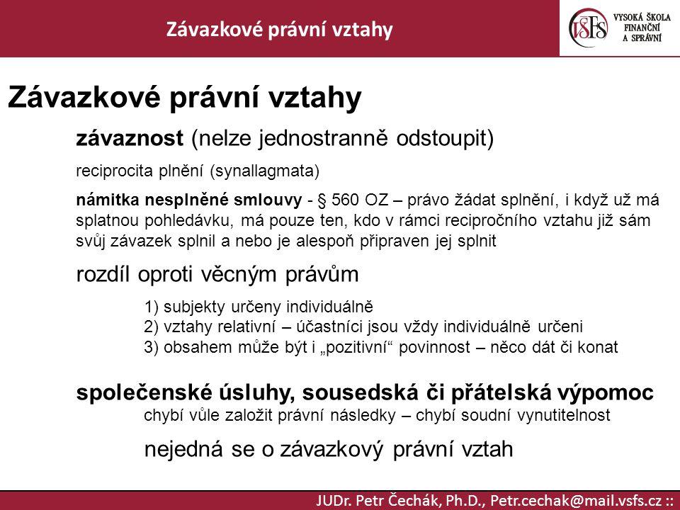 JUDr. Petr Čechák, Ph.D., Petr.cechak@mail.vsfs.cz :: Závazkové právní vztahy závaznost (nelze jednostranně odstoupit) reciprocita plnění (synallagmat