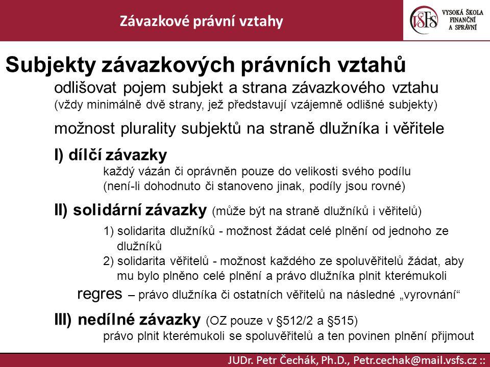 JUDr. Petr Čechák, Ph.D., Petr.cechak@mail.vsfs.cz :: Závazkové právní vztahy Subjekty závazkových právních vztahů odlišovat pojem subjekt a strana zá
