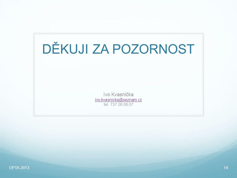 DĚKUJI ZA POZORNOST Ivo Kvasnička ivo.kvasnicka@seznam.cz tel. 737 08 06 07 OPTA 201314