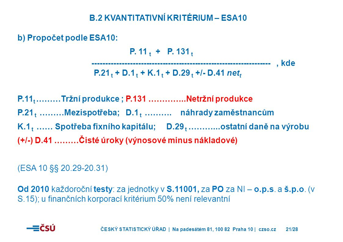 ČESKÝ STATISTICKÝ ÚŘAD | Na padesátém 81, 100 82 Praha 10 | czso.cz21/28 b) Propočet podle ESA10: P. 11 t + P. 131 t ---------------------------------