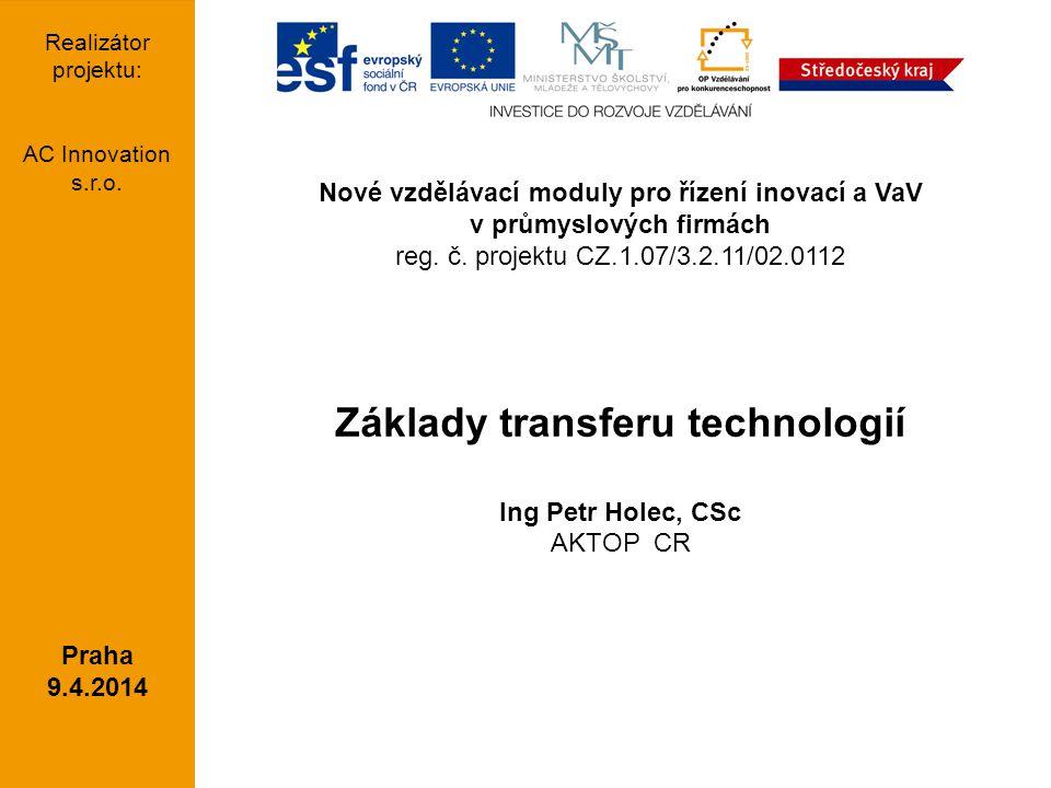 Nové vzdělávací moduly pro řízení inovací a VaV v průmyslových firmách reg. č. projektu CZ.1.07/3.2.11/02.0112 Základy transferu technologií Ing Petr