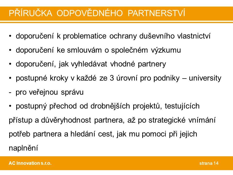• doporučení k problematice ochrany duševního vlastnictví • doporučení ke smlouvám o společném výzkumu • doporučení, jak vyhledávat vhodné partnery •