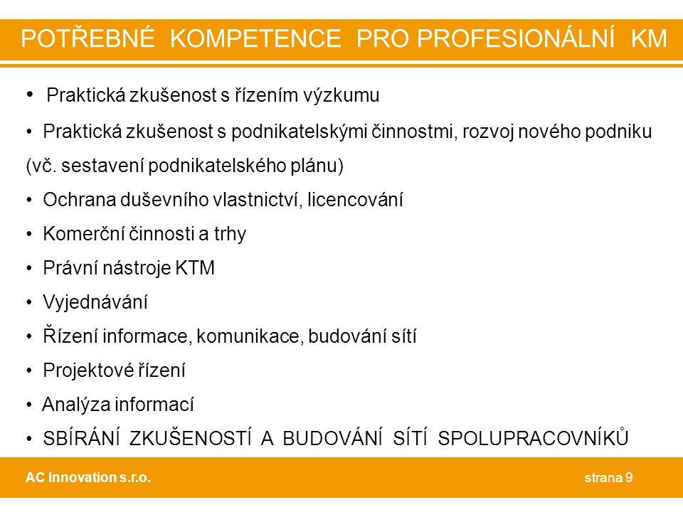 • Praktická zkušenost s řízením výzkumu • Praktická zkušenost s podnikatelskými činnostmi, rozvoj nového podniku (vč.