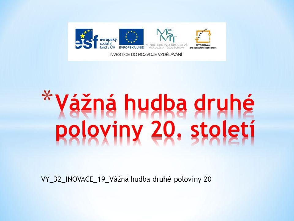 VY_32_INOVACE_19_Vážná hudba druhé poloviny 20