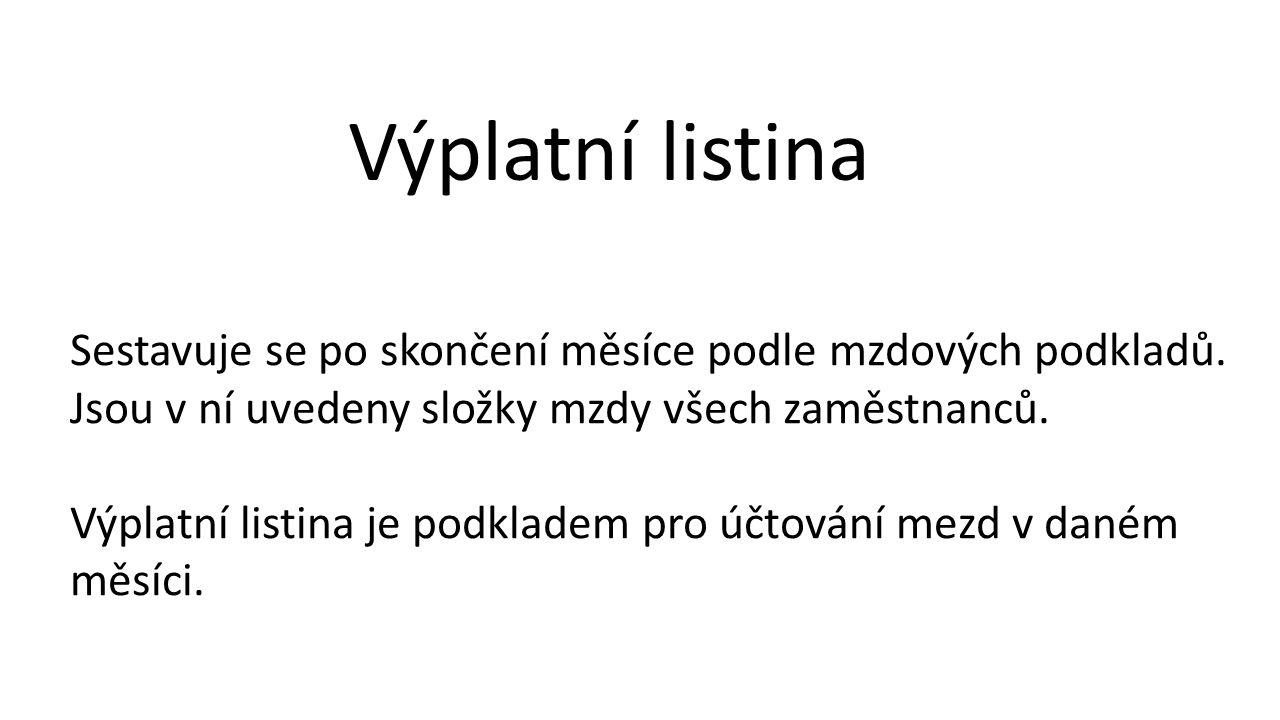 Výplatní listina Sestavuje se po skončení měsíce podle mzdových podkladů.
