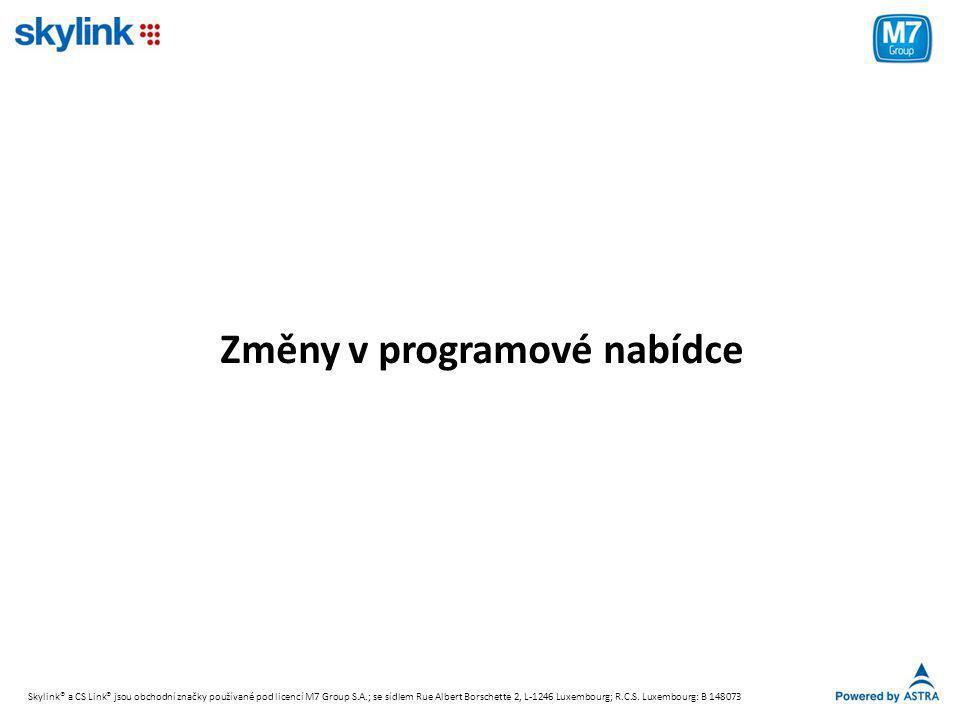 Změny v programové nabídce Skylink® a CS Link® jsou obchodní značky používané pod licencí M7 Group S.A.; se sídlem Rue Albert Borschette 2, L-1246 Luxembourg; R.C.S.