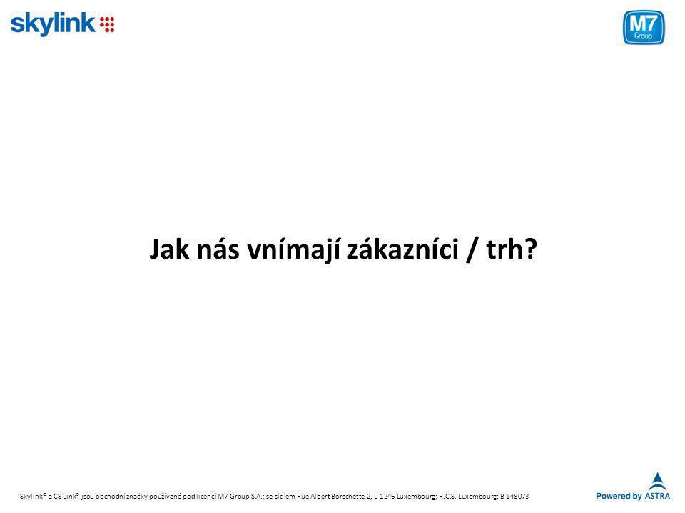 Jak nás vnímají zákazníci / trh? Skylink® a CS Link® jsou obchodní značky používané pod licencí M7 Group S.A.; se sídlem Rue Albert Borschette 2, L-12