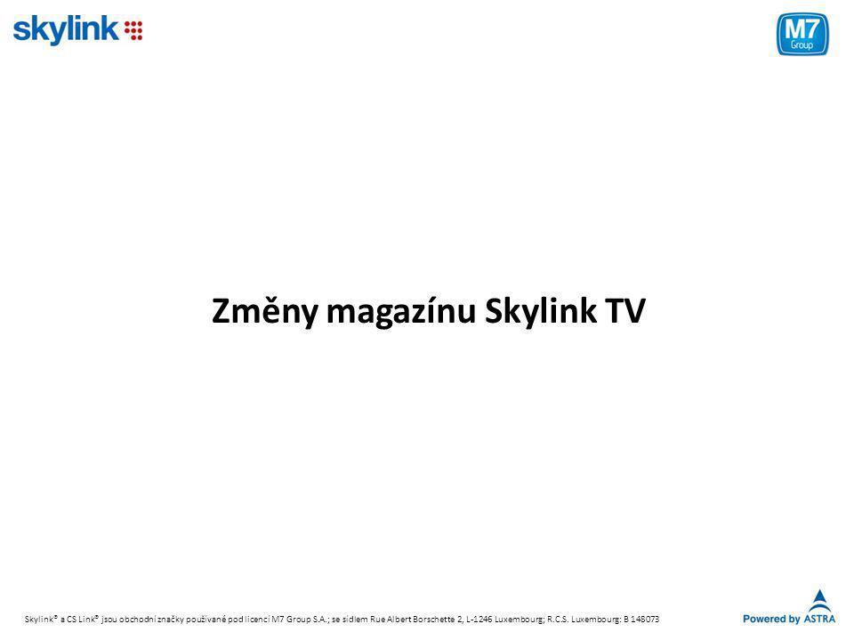 Změny magazínu Skylink TV Skylink® a CS Link® jsou obchodní značky používané pod licencí M7 Group S.A.; se sídlem Rue Albert Borschette 2, L-1246 Luxembourg; R.C.S.