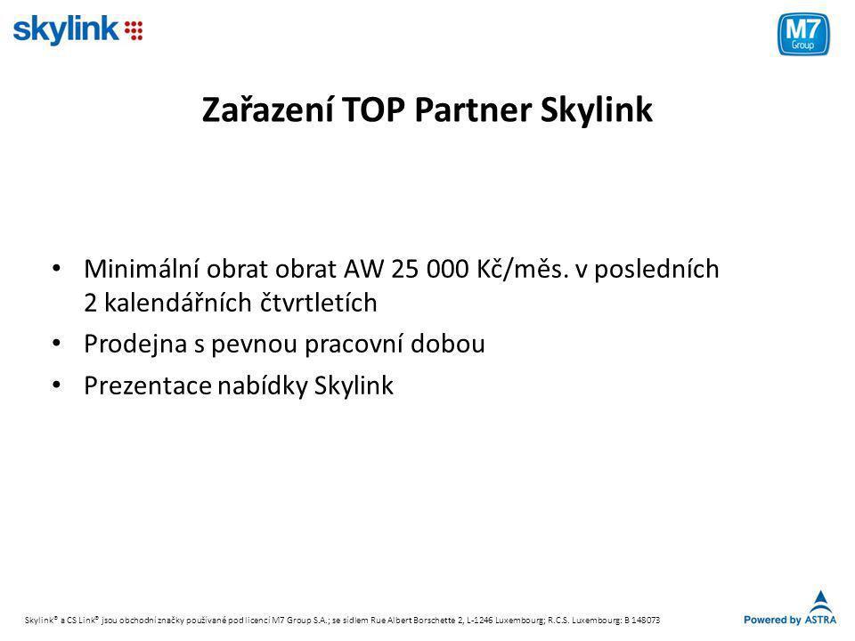 Benefity TOP Partnera Skylink • Pozvánka na setkání partnerů Skylink • Rozšířená marketingová podpora – až do výše 2% obratu AW • Osobní návštěvy Regionálního manažera • Přednostní umístění na webu Skylink + označení TOP • Motivační program, soutěže + akce Skylink® a CS Link® jsou obchodní značky používané pod licencí M7 Group S.A.; se sídlem Rue Albert Borschette 2, L-1246 Luxembourg; R.C.S.