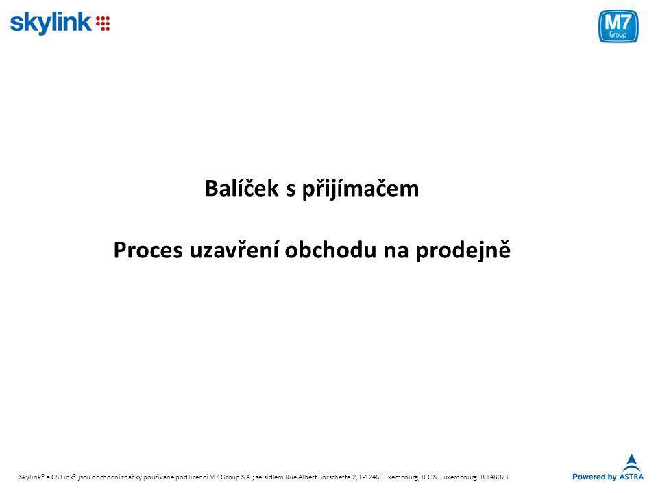Balíček s přijímačem Proces uzavření obchodu na prodejně Skylink® a CS Link® jsou obchodní značky používané pod licencí M7 Group S.A.; se sídlem Rue Albert Borschette 2, L-1246 Luxembourg; R.C.S.