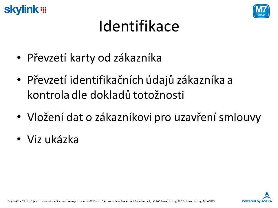 Identifikace • Převzetí karty od zákazníka • Převzetí identifikačních údajů zákazníka a kontrola dle dokladů totožnosti • Vložení dat o zákazníkovi pro uzavření smlouvy • Viz ukázka Skylink® a CS Link® jsou obchodní značky používané pod licencí M7 Group S.A.; se sídlem Rue Albert Borschette 2, L-1246 Luxembourg; R.C.S.