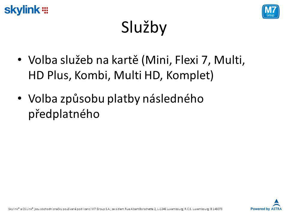 Služby • Volba služeb na kartě (Mini, Flexi 7, Multi, HD Plus, Kombi, Multi HD, Komplet) • Volba způsobu platby následného předplatného Skylink® a CS