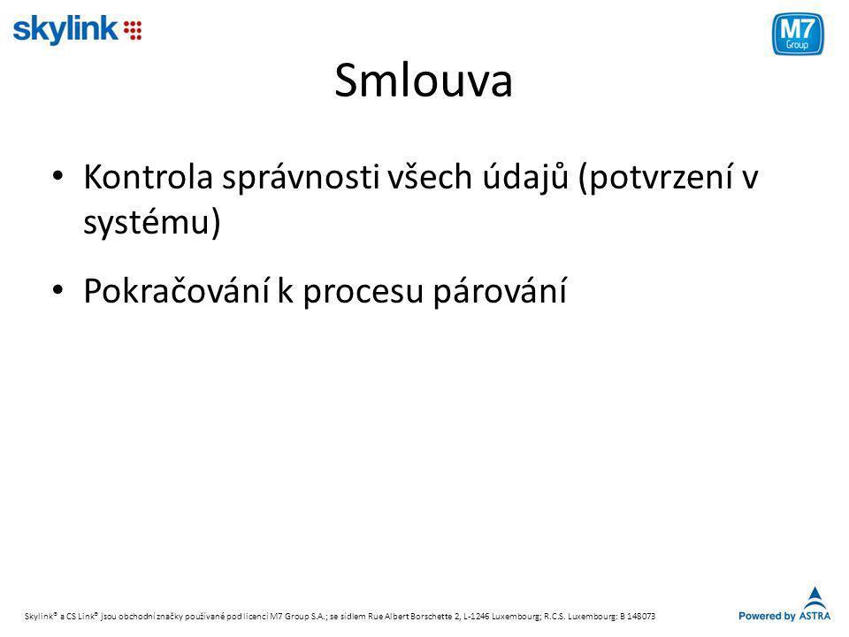 Smlouva • Kontrola správnosti všech údajů (potvrzení v systému) • Pokračování k procesu párování Skylink® a CS Link® jsou obchodní značky používané po