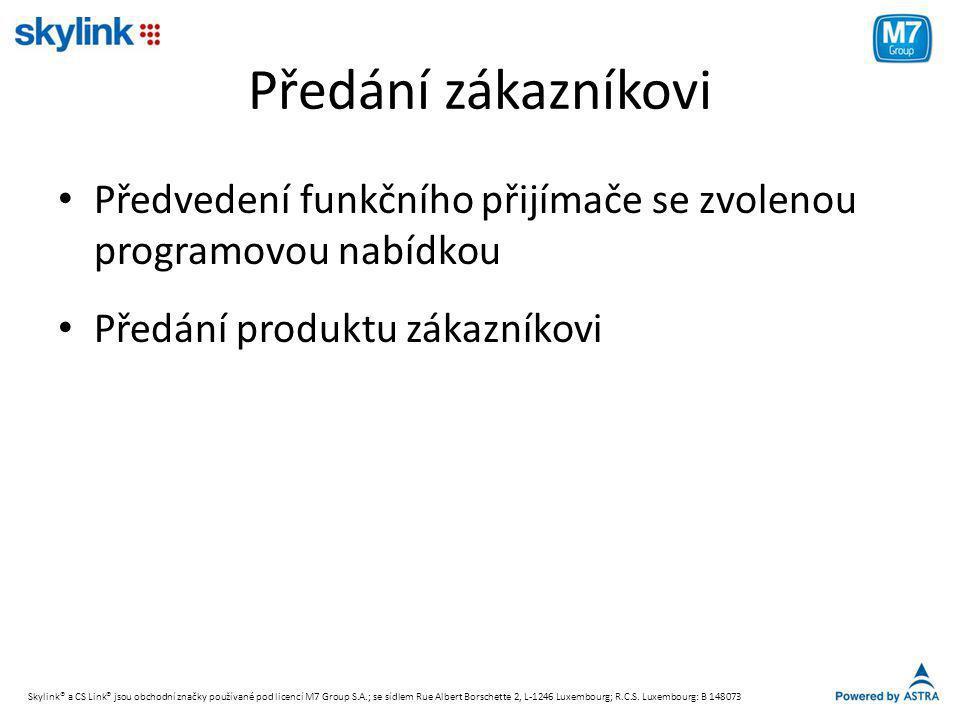 Předání zákazníkovi • Předvedení funkčního přijímače se zvolenou programovou nabídkou • Předání produktu zákazníkovi Skylink® a CS Link® jsou obchodní