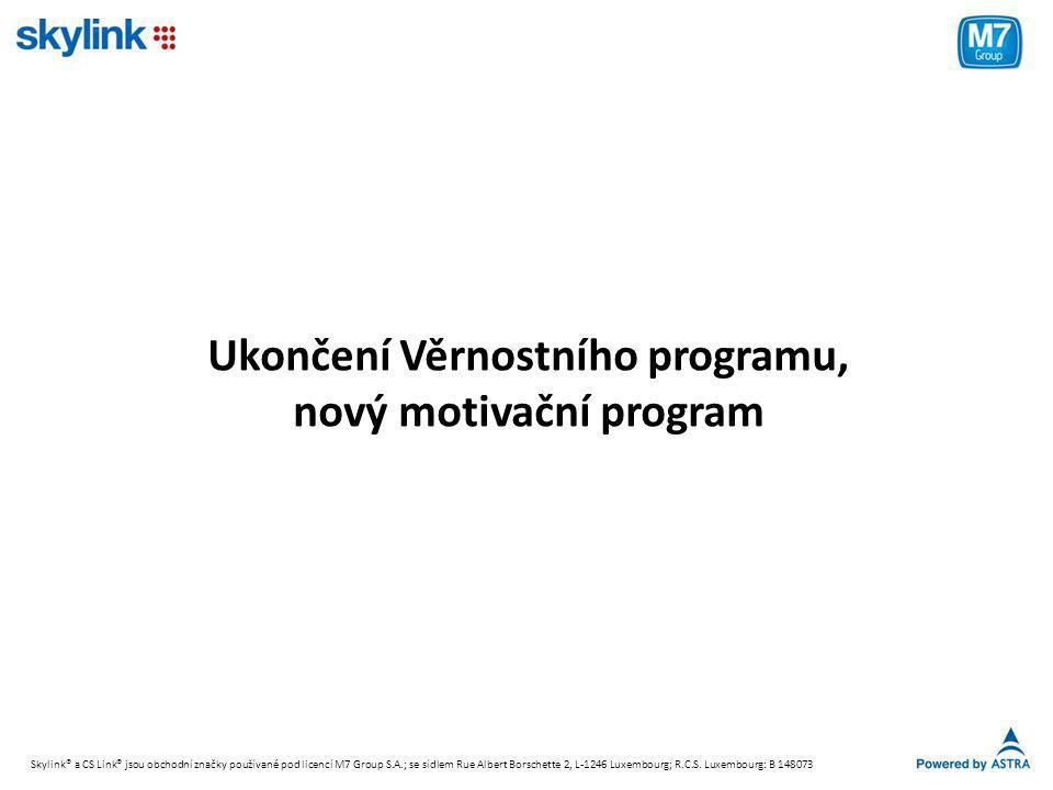 Ukončení Věrnostního programu, nový motivační program Skylink® a CS Link® jsou obchodní značky používané pod licencí M7 Group S.A.; se sídlem Rue Albe