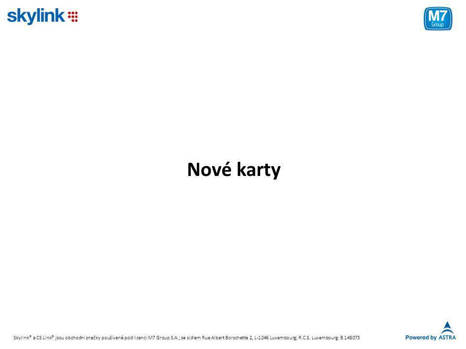 Nové karty Skylink® a CS Link® jsou obchodní značky používané pod licencí M7 Group S.A.; se sídlem Rue Albert Borschette 2, L-1246 Luxembourg; R.C.S.