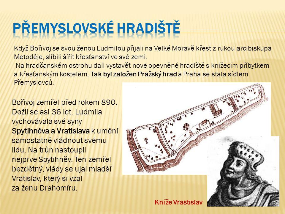 Bořivoj zemřel před rokem 890. Dožil se asi 36 let. Ludmila vychovávala své syny Spytihněva a Vratislava k umění samostatně vládnout svému lidu. Na tr
