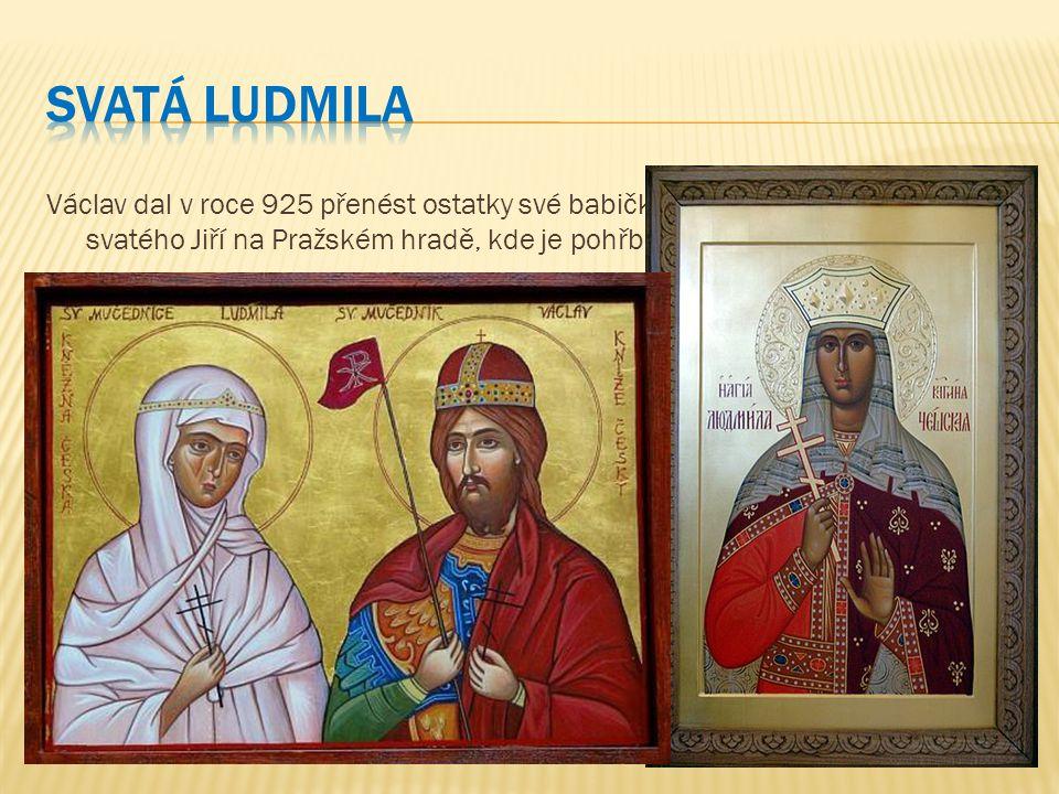 Václav dal v roce 925 přenést ostatky své babičky do hrobky v novém kostele svatého Jiří na Pražském hradě, kde je pohřbena dosud. Ve 12. století byla