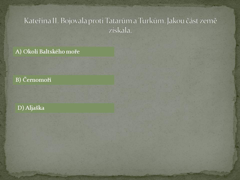 A) Okolí Baltského moře B) Černomoří D) Aljaška