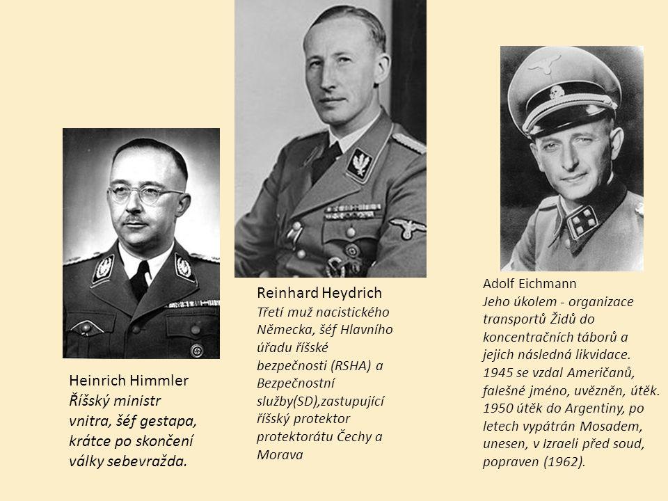 Reinhard Heydrich Třetí muž nacistického Německa, šéf Hlavního úřadu říšské bezpečnosti (RSHA) a Bezpečnostní služby(SD),zastupující říšský protektor protektorátu Čechy a Morava Heinrich Himmler Říšský ministr vnitra, šéf gestapa, krátce po skončení války sebevražda.