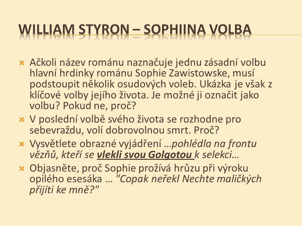  Ačkoli název románu naznačuje jednu zásadní volbu hlavní hrdinky románu Sophie Zawistowske, musí podstoupit několik osudových voleb.