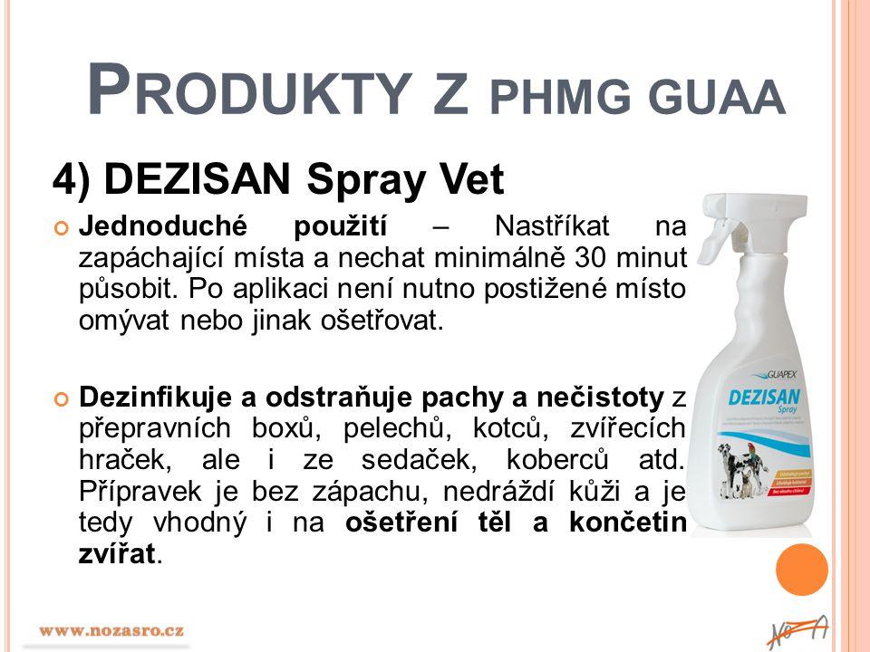 P RODUKTY Z PHMG GUAA 4) DEZISAN Spray Vet Jednoduché použití – Nastříkat na zapáchající místa a nechat minimálně 30 minut působit. Po aplikaci není n
