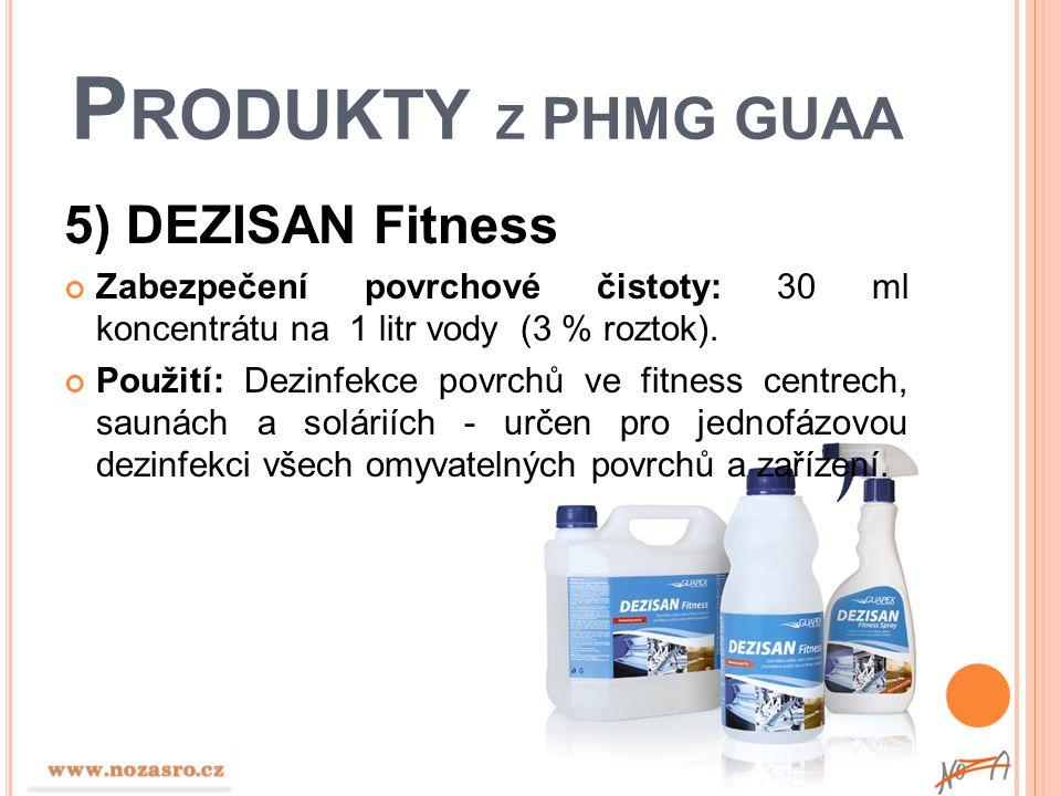 P RODUKTY Z PHMG GUAA 5) DEZISAN Fitness Zabezpečení povrchové čistoty: 30 ml koncentrátu na 1 litr vody (3 % roztok). Použití: Dezinfekce povrchů ve