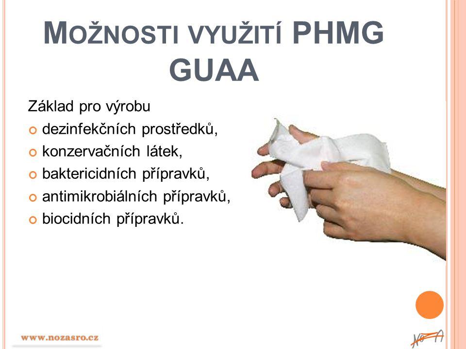 M OŽNOSTI VYUŽITÍ PHMG GUAA Základ pro výrobu dezinfekčních prostředků, konzervačních látek, baktericidních přípravků, antimikrobiálních přípravků, bi