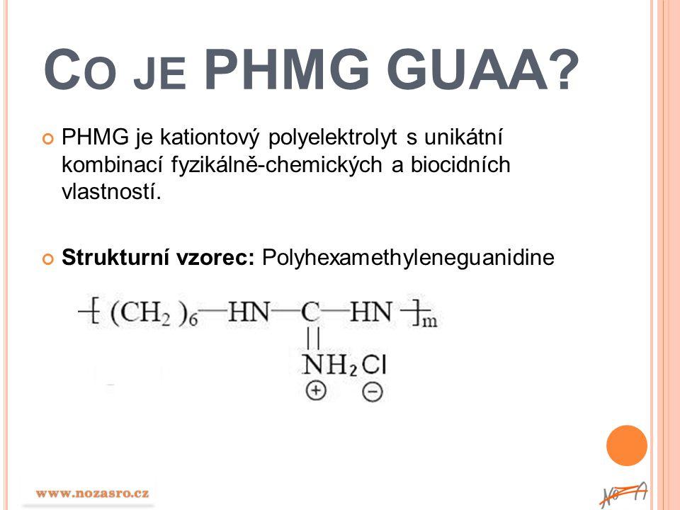 C O JE PHMG GUAA? PHMG je kationtový polyelektrolyt s unikátní kombinací fyzikálně-chemických a biocidních vlastností. Strukturní vzorec: Polyhexameth