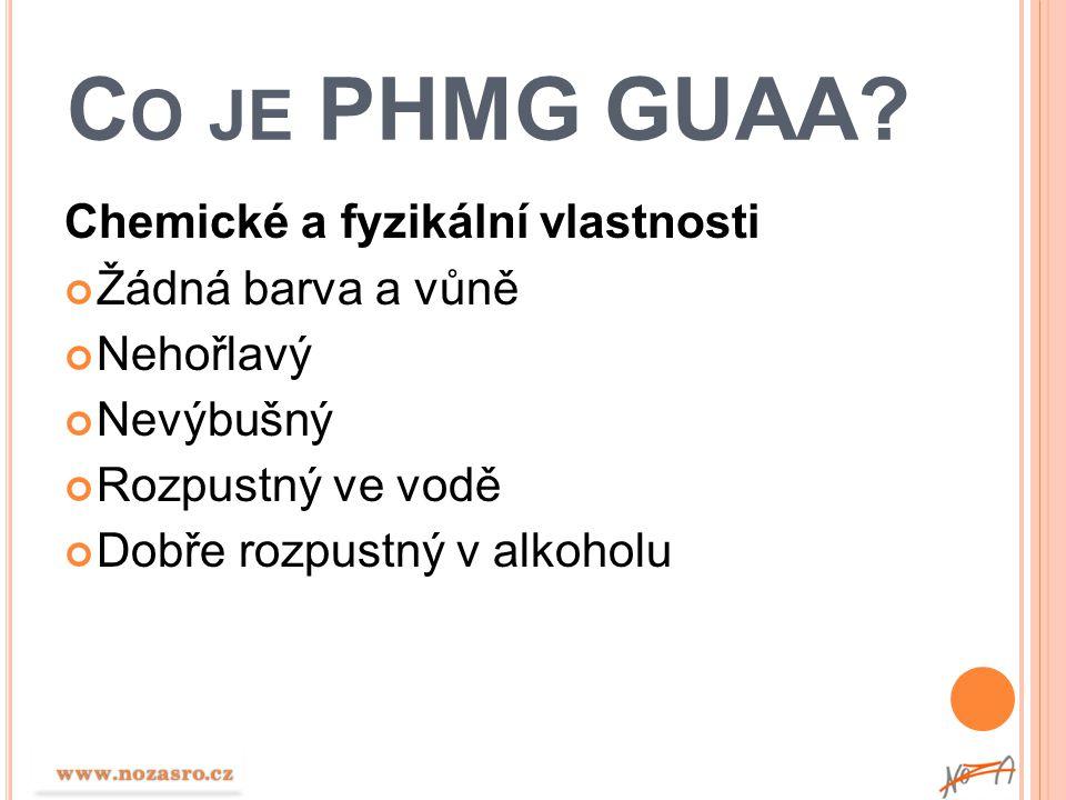 C O JE PHMG GUAA? Chemické a fyzikální vlastnosti Žádná barva a vůně Nehořlavý Nevýbušný Rozpustný ve vodě Dobře rozpustný v alkoholu www.nozasro.cz w